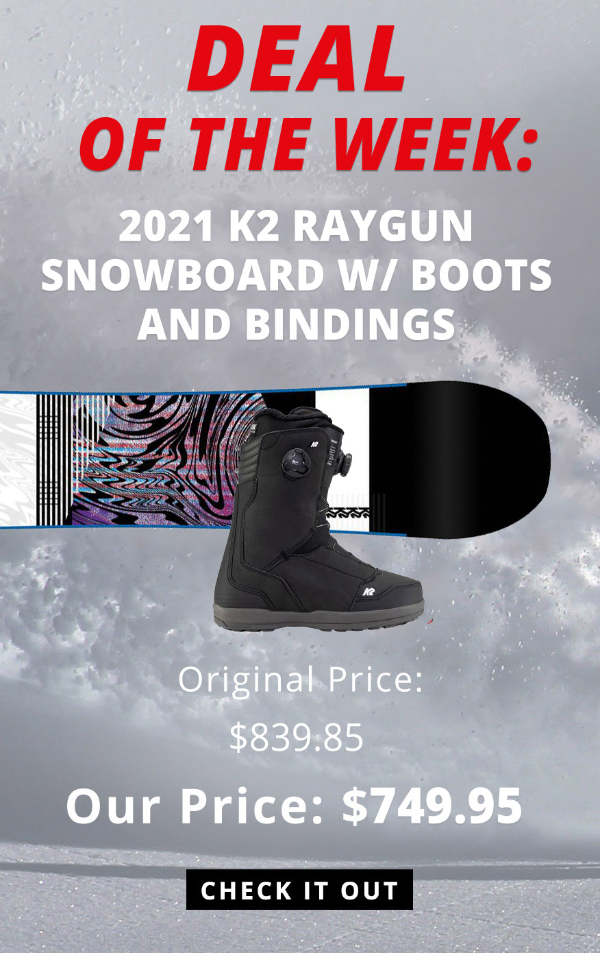 2021 K2 RayGun Snowboard w/ Boots and Bindings Original Price: $839.85 - Our Price: $749.95 - Shop Now.
