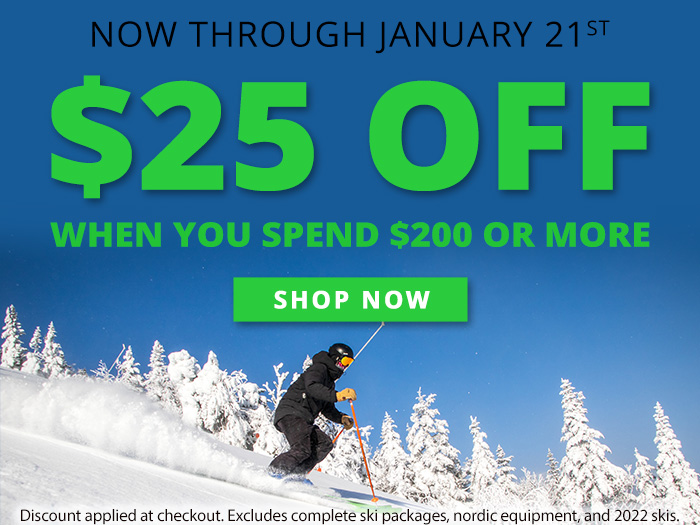 $25 off when you spend $200 or more, now thru 1/21/2021. Discount applied at checkout. Excludes complete ski packages and nordic equipment. Shop Now.